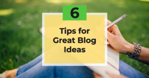 6 tips for great blog ideas