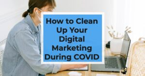 blog post how to clean up marketing during COVID